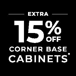 Extra 15% off corner base cabinets*